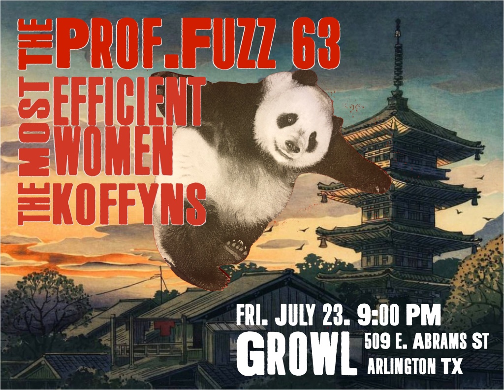 Gig Poster. The Prof.Fuzz 63. Most Efficient Women. The Koffyns. Growl. Friday July 23. Giant panda destroys pagoda.